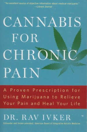 Cannabis for Chronic Pain: A Proven Prescription for Using Marijuana to Relieve Your Pain and Heal Your Life:
