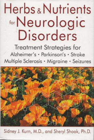 Herbs and Nutrients for Neurologic Disorders: Treatment Strategies for Alzheimer?s, Parkinson?s, Stroke, Multiple Sclerosis, Migraine, and Seizures
